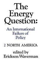 The Energy question : an international failure of policy. Volume 2, North America