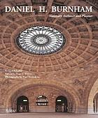 Daniel H. Burnham : visionary architect and planner