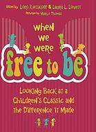When we were free to be : looking back at a children's classic and the difference it made