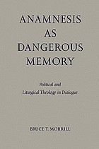 Anamnesis as dangerous memory : political and liturgical theology in dialogue
