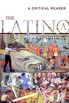The Latino/a condition : a critical reader
