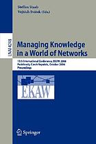 Managing knowledge in a world of networks : 15th international conference, EKAW 2006, Poděbrady, Czech Republic, October 2-6, 2006 : proceedings