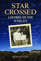 Star-crossed : a Hollywood love story in three acts