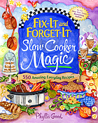 Fix-it and forget-it® slow cooker magic : 550 amazing everyday recipes