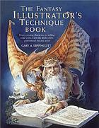 The fantasy illustrator's technique book : from creating characters to selling your work, learn the skills of the professional fantasy artist