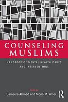 Counseling Muslims : handbook of mental health issues and interventions