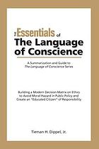 The essentials of the language of conscience : building a modern decision matrix on ethics to avoid moral hazard in public policy and create an