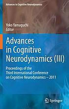 Advances in cognitive neurodynamics (III) : proceedings of the third International Conference on Cognitive Neurodynamics-- 2011