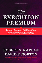 The execution premium : linking strategy to operations for competitive advantage
