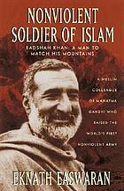 Nonviolent soldier of Islam : Badshah Khan, a man to match his mountains