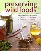 Preserving wild foods : a modern forager's recipes for curing, canning, smoking, and pickling