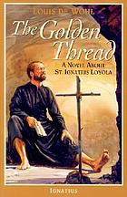 The golden thread : a novel about St. Ignatius Loyola