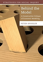 Behind the model : a constructive critique of economic modeling