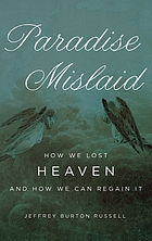 Paradise mislaid : how we lost heaven--and how we can regain it