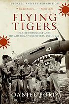 Flying Tigers : Claire Chennault and his American volunteers, 1941-1942