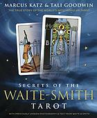 Secrets of the Waite-Smith tarot : the true story of the world's most popular tarot : with previously unseen photography & text from Waite & Smith