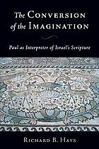 The conversion of the imagination : Paul as interpreter of Israel's Scripture