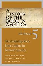 A history of the book in America. Volume 5, The enduring book, print culture in postwar America