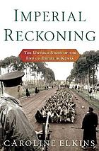 Imperial reckoning : the untold story of the end of empire in Kenya