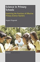 Science in primary schools : examining the practices of effective primary science teachers