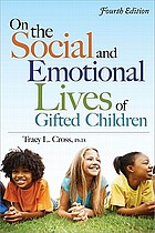 On the social and emotional lives of gifted children : understanding and guiding their development