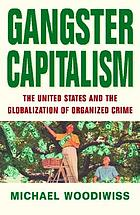 Gangster capitalism : the United States and the global rise of organized crime