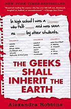 The geeks shall inherit the Earth : popularity, quirk theory, and why outsiders thrive after high school