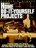 Reader's digest book of home do-it-yourself projects.