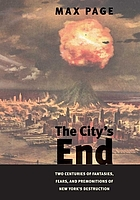 The city's end : two centuries of fantasies, fears, and premonitions of New York's destruction