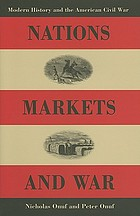 Nations, markets, and war : modern history and the American Civil War