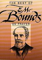 The best of E.M. Bounds on prayer