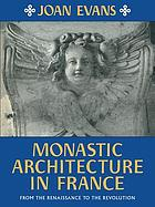 Monastic architecture in France, from the Renaissance to the Revolution.