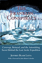 The Franklin conspiracy : cover-up, betrayal, and the astonishing secret behind the lost Arctic expedition