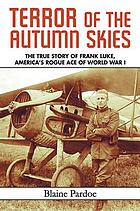 Terror of the autumn skies : [the true story of Frank Luke, America's rogue ace of World War I]