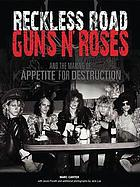 Reckless road : Guns n' Roses and the making of Appetite for destruction