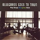 Bluegrass goes to town : pop songs Buegrass style.