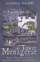 The tower menagerie : being the amazing true story of the Royal collection of wild and ferocious beasts