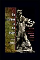 The Insistence of the Indian : Race and Nationalism in Nineteenth-Century American Culture.