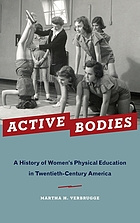 Active Bodies : A History of Women's Physical Education in Twentieth-Century America