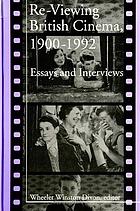 Re-viewing British cinema, 1900-1992 : essays and interviews