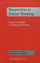 Perspectives in critical thinking : essays by teachers in theory and practice