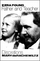 Ezra Pound, father and teacher : discretions