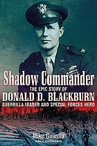 Shadow commander : the epic story of Donald D. Blackburn : guerrilla leader and special forces hero
