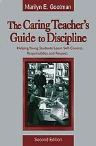The caring teacher's guide to discipline : helping young students learn self-control, responsibility, and respect