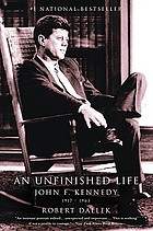An unfinished life : John F. Kennedy, 1917 - 1963