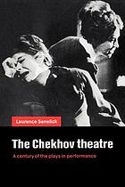 The Chekhov theatre : a century of the plays in performance