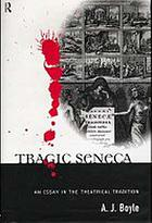 Tragic Seneca : an essay in the theatrical tradition