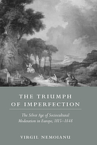The triumph of imperfection : the silver age of sociocultural moderation in Europe, 1815-1848