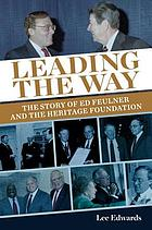 Leading the way : the story of Ed Feulner and the Heritage Foundation