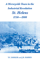 A Merseyside town in the industrial revolution : St. Helens, 1750-1900
